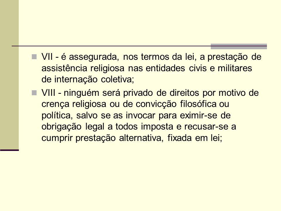 VII - é assegurada, nos termos da lei, a prestação de assistência religiosa nas entidades civis e militares de internação coletiva; VIII - ninguém ser