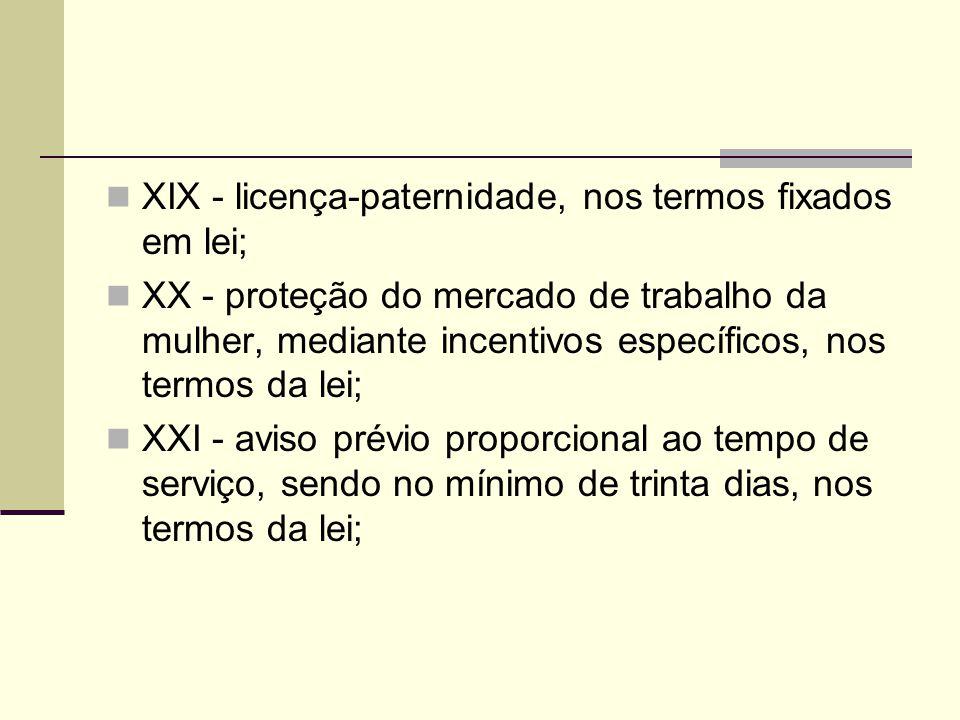 XIX - licença-paternidade, nos termos fixados em lei; XX - proteção do mercado de trabalho da mulher, mediante incentivos específicos, nos termos da l