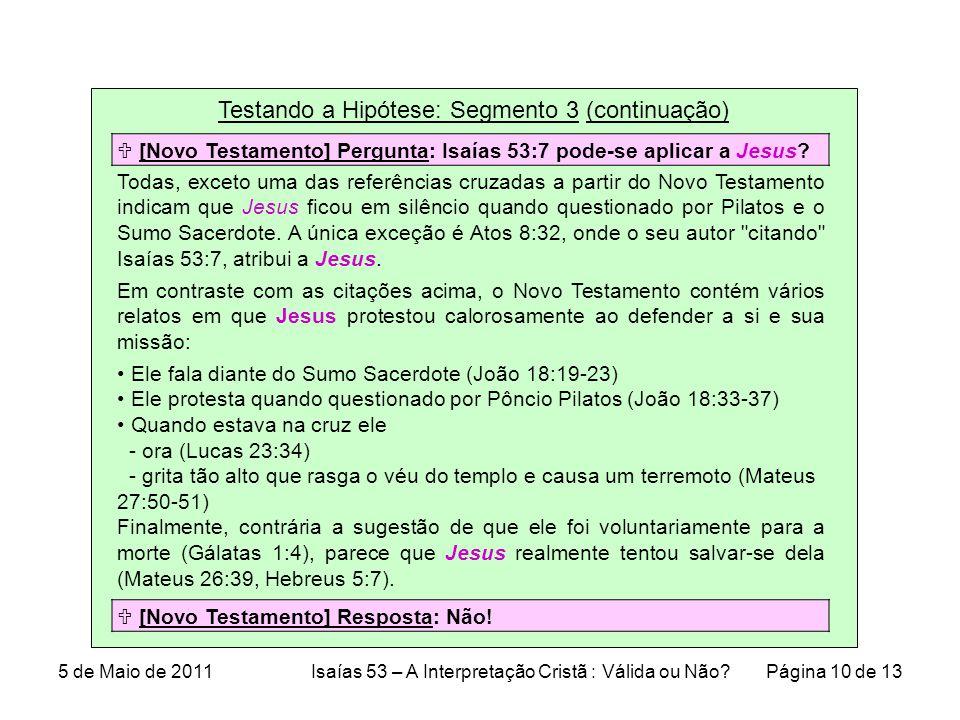Testando a Hipótese: Segmento 3 (continuação)  [Novo Testamento] Pergunta: Isaías 53:7 pode-se aplicar a Jesus.