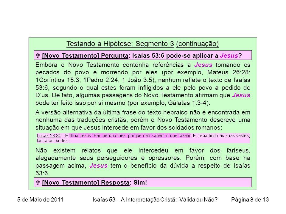 Testando a Hipótese: Segmento 3 (continuação)  [Novo Testamento] Pergunta: Isaías 53:6 pode-se aplicar a Jesus.