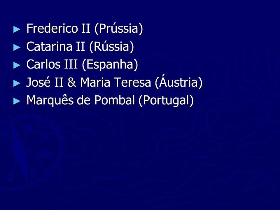 ► Frederico II (Prússia) ► Catarina II (Rússia) ► Carlos III (Espanha) ► José II & Maria Teresa (Áustria) ► Marquês de Pombal (Portugal)