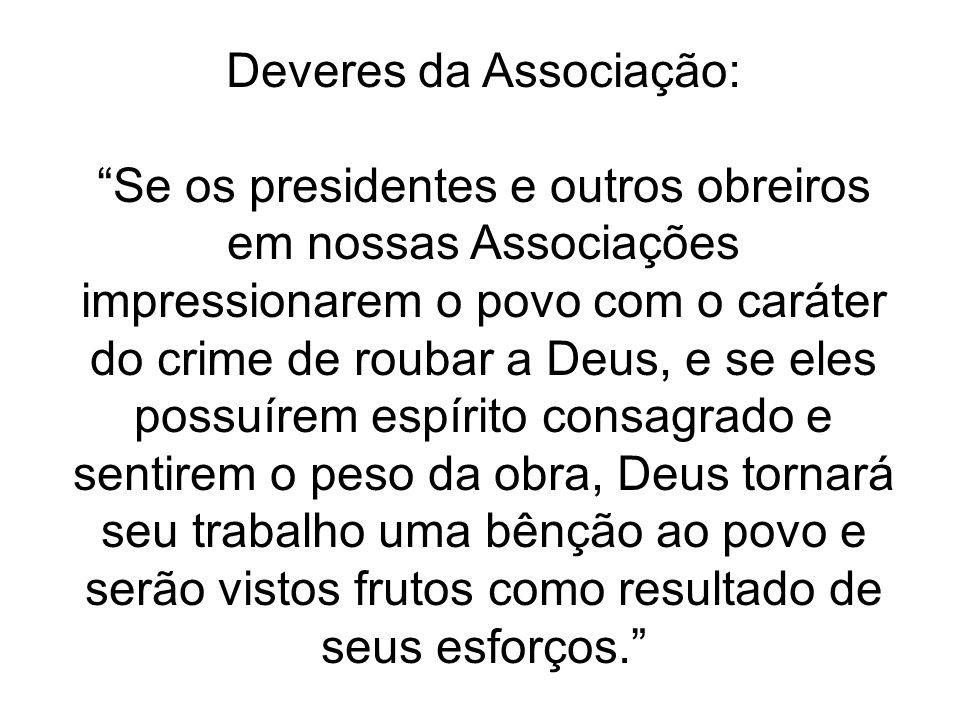 """Deveres da Associação: """"Se os presidentes e outros obreiros em nossas Associações impressionarem o povo com o caráter do crime de roubar a Deus, e se"""