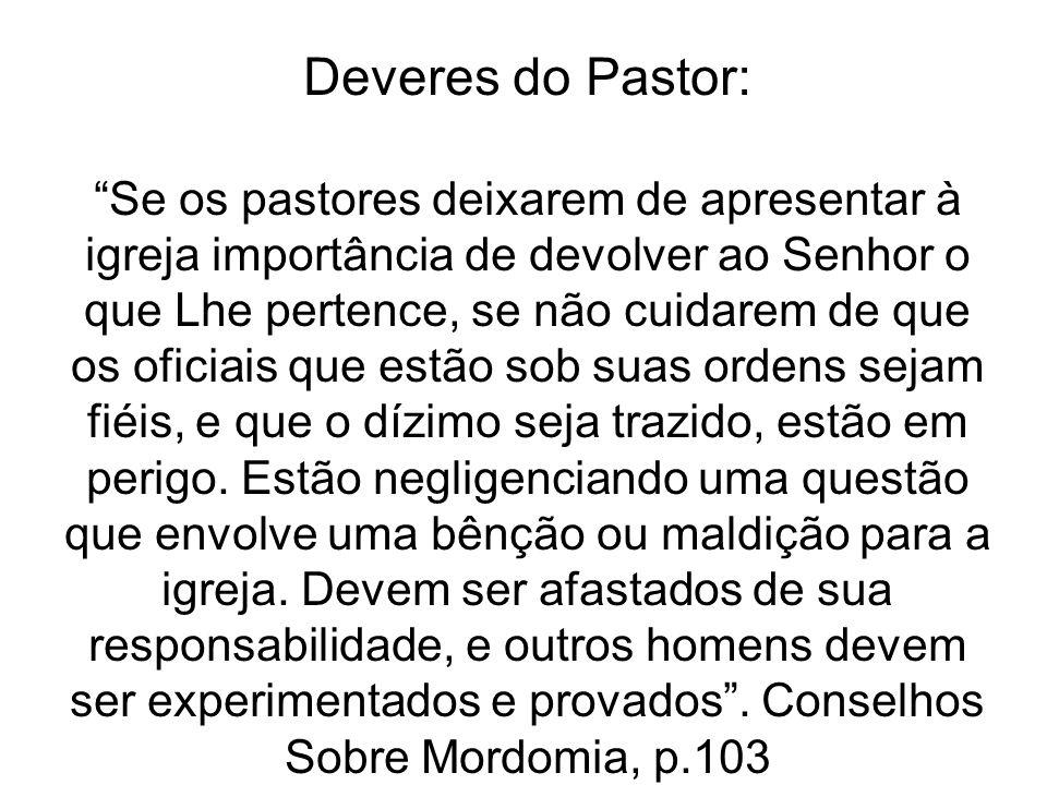 """Deveres do Pastor: """"Se os pastores deixarem de apresentar à igreja importância de devolver ao Senhor o que Lhe pertence, se não cuidarem de que os ofi"""