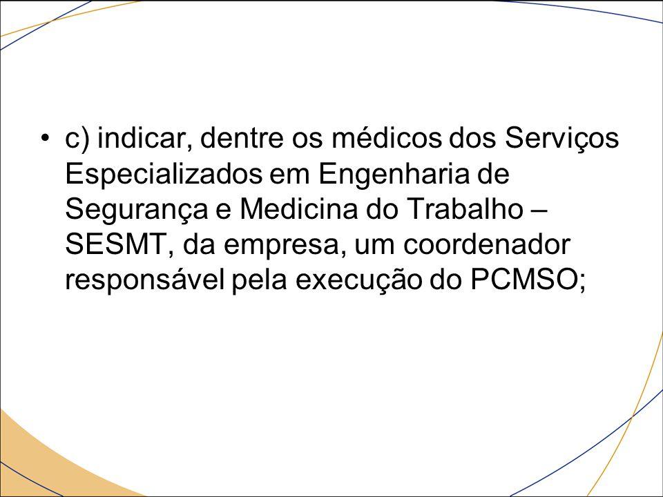 c) indicar, dentre os médicos dos Serviços Especializados em Engenharia de Segurança e Medicina do Trabalho – SESMT, da empresa, um coordenador respon