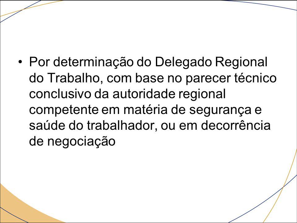 Por determinação do Delegado Regional do Trabalho, com base no parecer técnico conclusivo da autoridade regional competente em matéria de segurança e