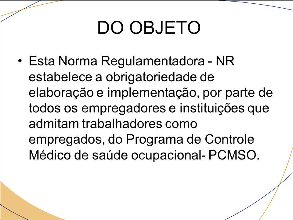 DO OBJETO Esta Norma Regulamentadora - NR estabelece a obrigatoriedade de elaboração e implementação, por parte de todos os empregadores e instituiçõe