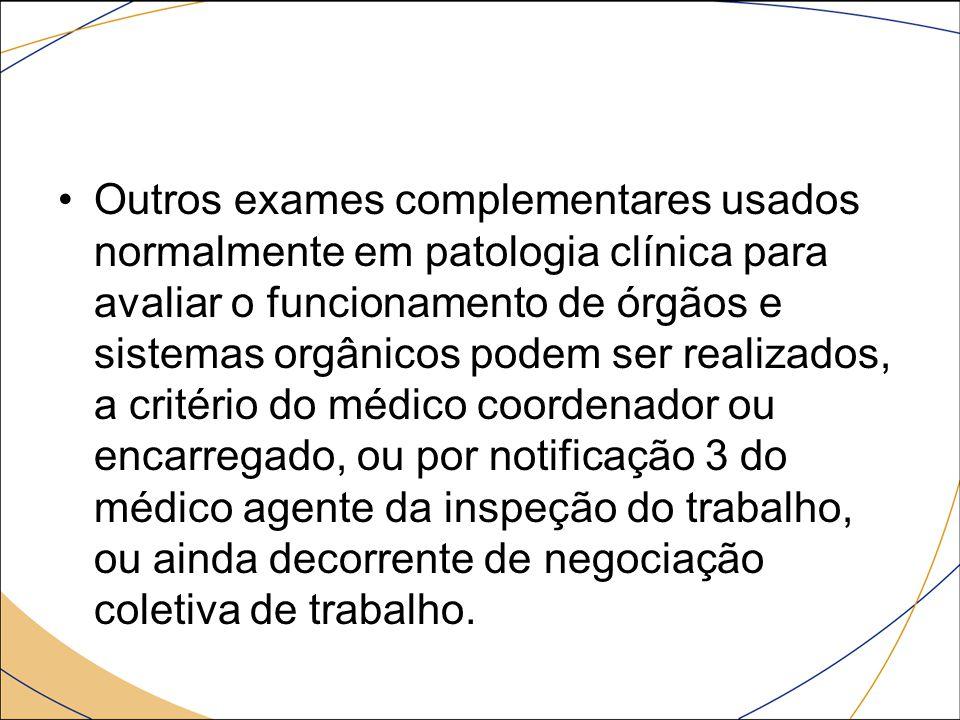 Outros exames complementares usados normalmente em patologia clínica para avaliar o funcionamento de órgãos e sistemas orgânicos podem ser realizados,