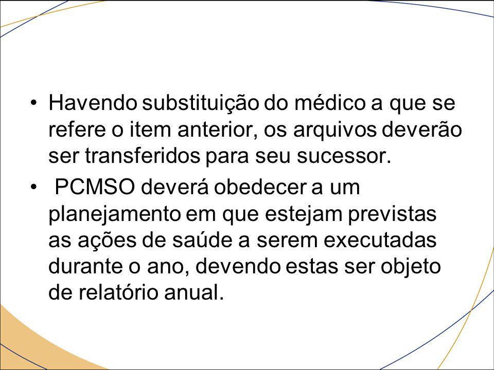 Havendo substituição do médico a que se refere o item anterior, os arquivos deverão ser transferidos para seu sucessor. PCMSO deverá obedecer a um pla