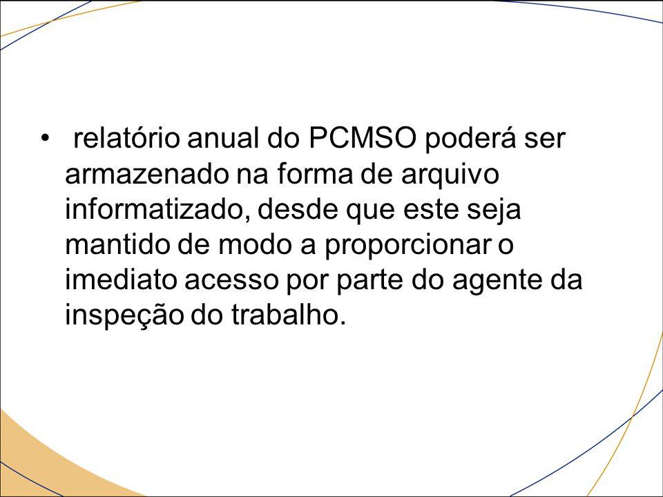 relatório anual do PCMSO poderá ser armazenado na forma de arquivo informatizado, desde que este seja mantido de modo a proporcionar o imediato acesso