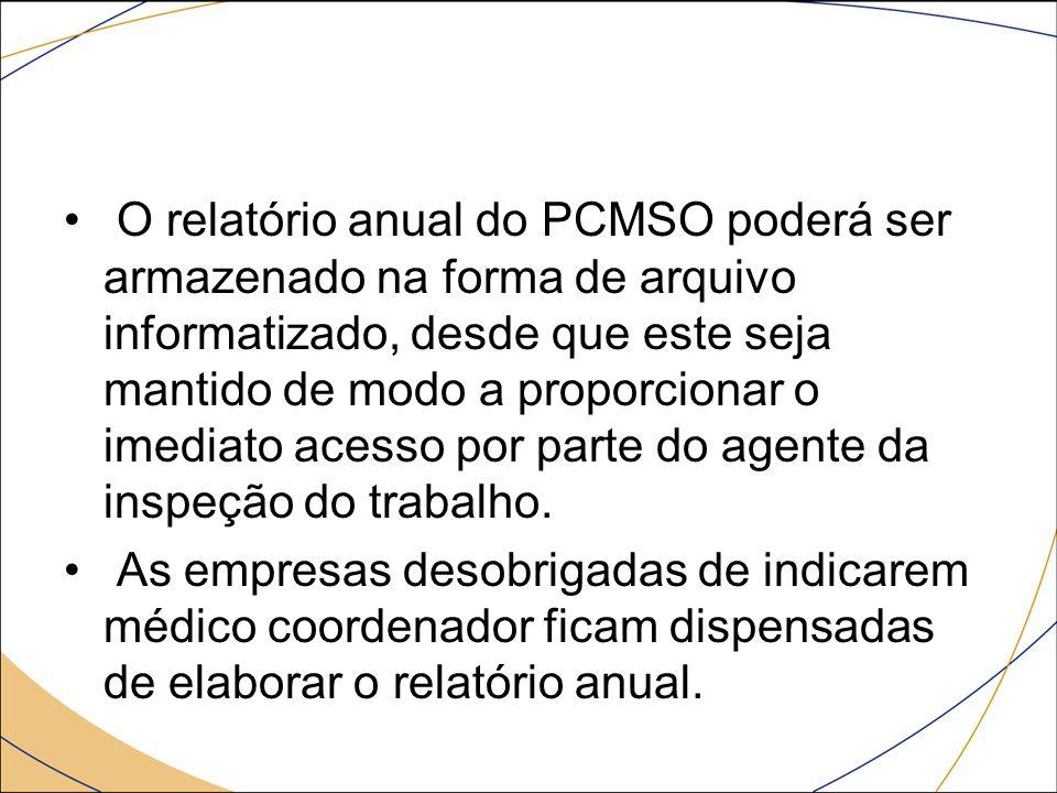 O relatório anual do PCMSO poderá ser armazenado na forma de arquivo informatizado, desde que este seja mantido de modo a proporcionar o imediato aces