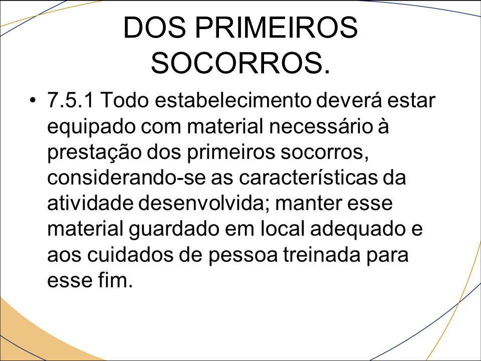 DOS PRIMEIROS SOCORROS. 7.5.1 Todo estabelecimento deverá estar equipado com material necessário à prestação dos primeiros socorros, considerando-se a