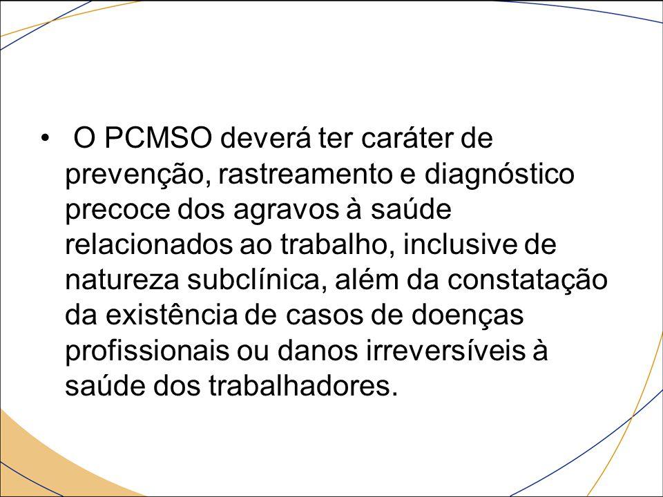 O PCMSO deverá ter caráter de prevenção, rastreamento e diagnóstico precoce dos agravos à saúde relacionados ao trabalho, inclusive de natureza subclí