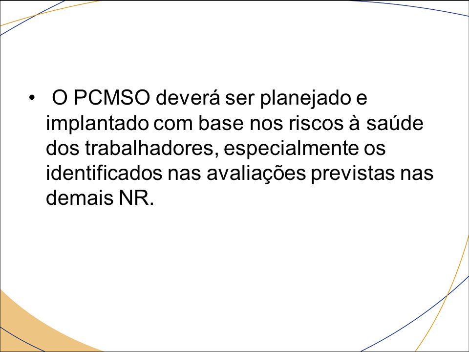 O PCMSO deverá ser planejado e implantado com base nos riscos à saúde dos trabalhadores, especialmente os identificados nas avaliações previstas nas d