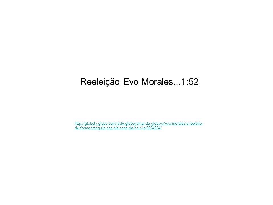 http://globotv.globo.com/rede-globo/jornal-da-globo/v/evo-morales-e-reeleito- de-forma-tranquila-nas-eleicoes-da-bolivia/3694804/ Reeleição Evo Morale