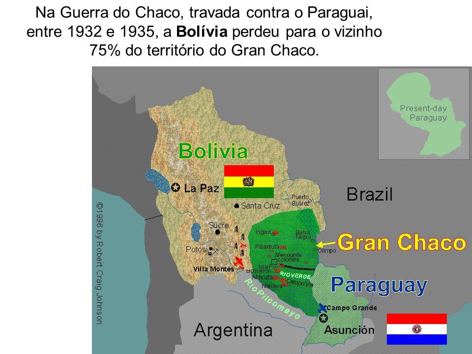 Na Guerra do Chaco, travada contra o Paraguai, entre 1932 e 1935, a Bolívia perdeu para o vizinho 75% do território do Gran Chaco.