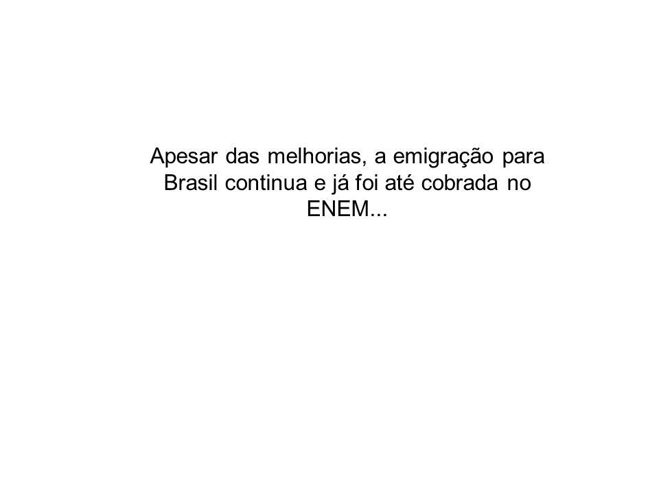 Apesar das melhorias, a emigração para Brasil continua e já foi até cobrada no ENEM...