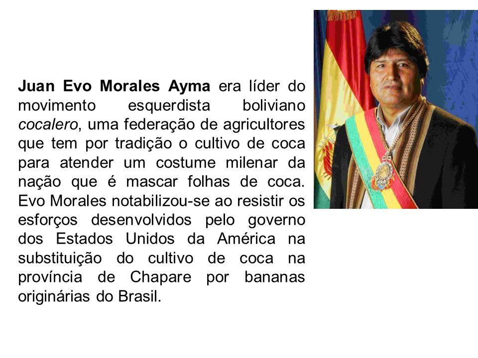 Juan Evo Morales Ayma era líder do movimento esquerdista boliviano cocalero, uma federação de agricultores que tem por tradição o cultivo de coca para