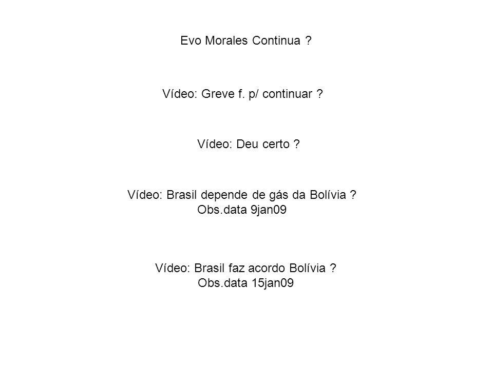 Evo Morales Continua ? Vídeo: Greve f. p/ continuar ? Vídeo: Deu certo ? Vídeo: Brasil depende de gás da Bolívia ? Obs.data 9jan09 Vídeo: Brasil faz a