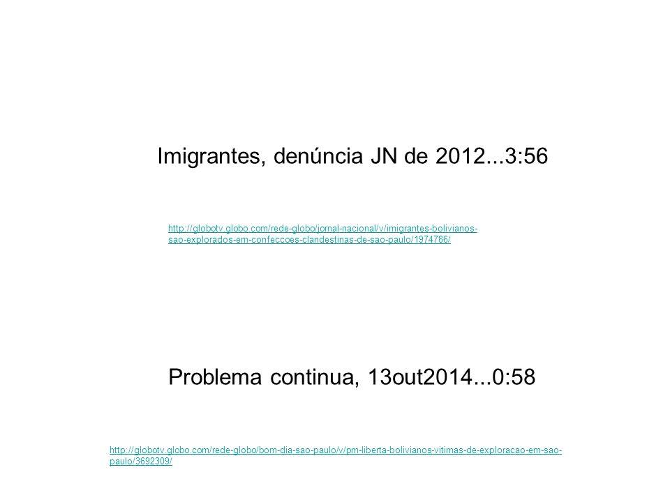 Imigrantes, denúncia JN de 2012...3:56 http://globotv.globo.com/rede-globo/jornal-nacional/v/imigrantes-bolivianos- sao-explorados-em-confeccoes-cland