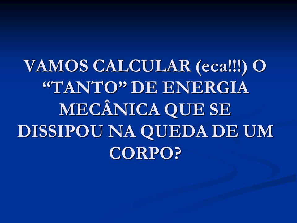 """VAMOS CALCULAR (eca!!!) O """"TANTO"""" DE ENERGIA MECÂNICA QUE SE DISSIPOU NA QUEDA DE UM CORPO?"""
