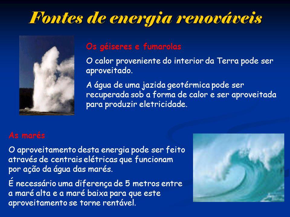Fontes de energia renováveis As marés O aproveitamento desta energia pode ser feito através de centrais elétricas que funcionam por ação da água das m