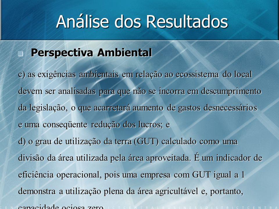 Análise dos Resultados Perspectiva Ambiental Perspectiva Ambiental c) as exigências ambientais em relação ao ecossistema do local devem ser analisadas