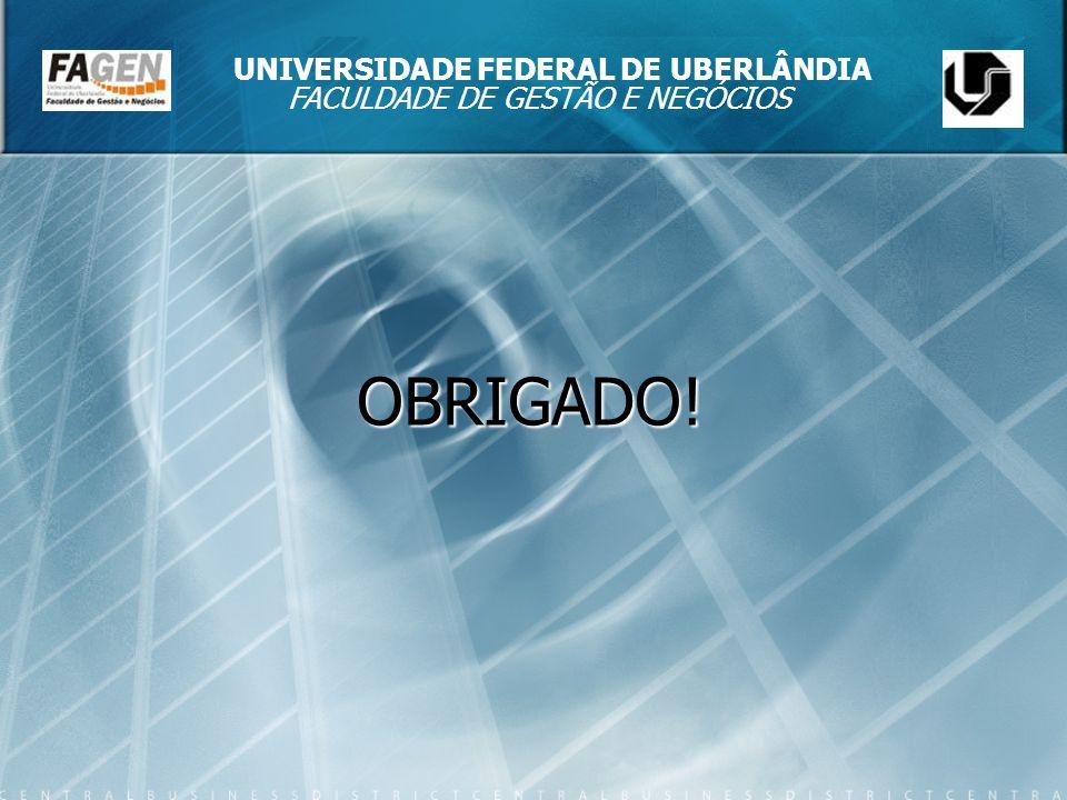 OBRIGADO! UNIVERSIDADE FEDERAL DE UBERLÂNDIA FACULDADE DE GESTÃO E NEGÓCIOS