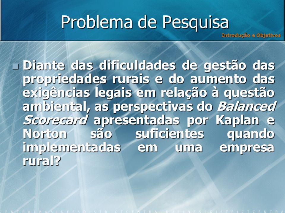 Problema de Pesquisa Diante das dificuldades de gestão das propriedades rurais e do aumento das exigências legais em relação à questão ambiental, as p