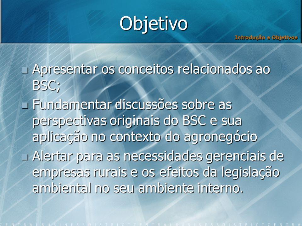 Objetivo Apresentar os conceitos relacionados ao BSC; Apresentar os conceitos relacionados ao BSC; Fundamentar discussões sobre as perspectivas origin