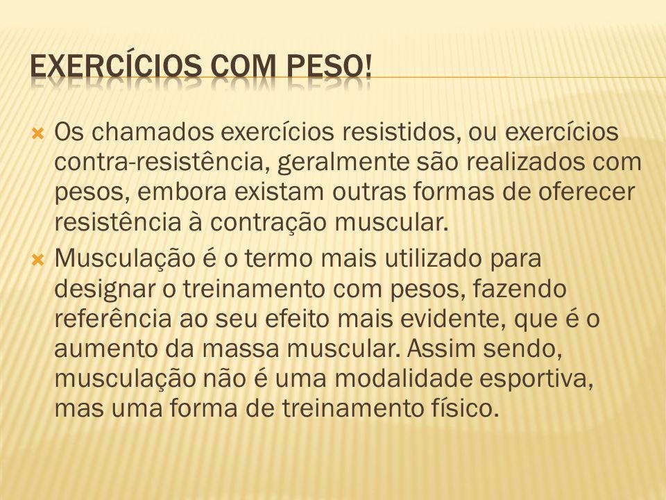  Os chamados exercícios resistidos, ou exercícios contra-resistência, geralmente são realizados com pesos, embora existam outras formas de oferecer r