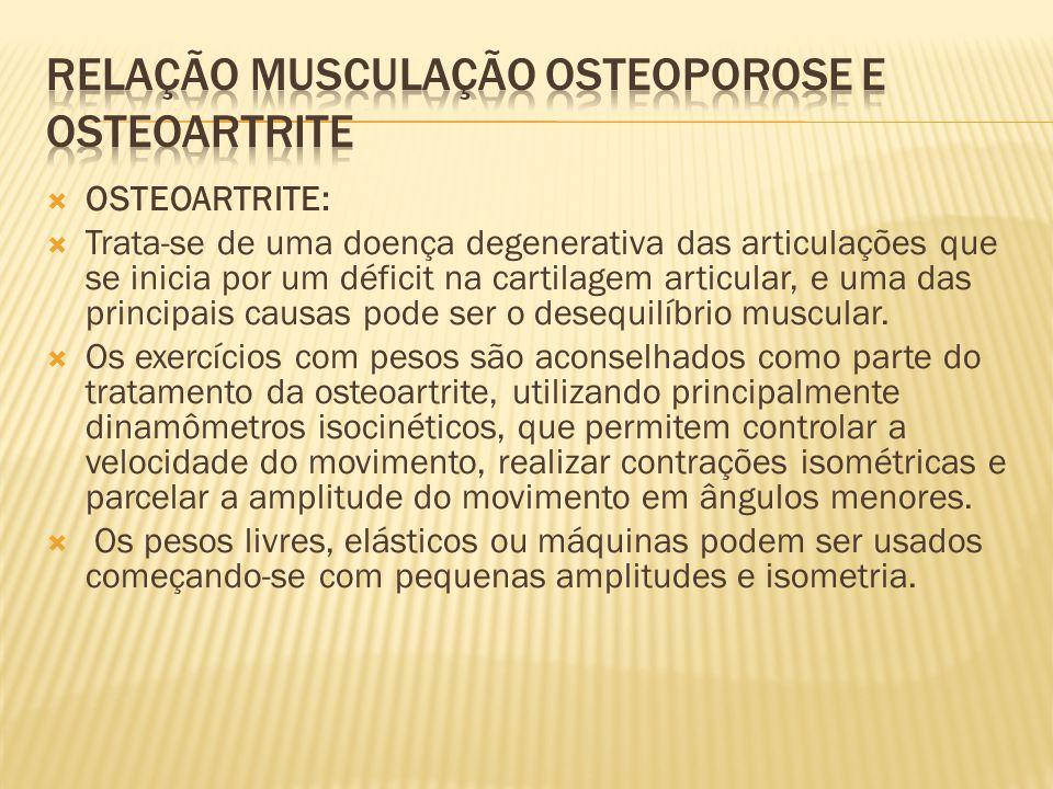  OSTEOARTRITE:  Trata-se de uma doença degenerativa das articulações que se inicia por um déficit na cartilagem articular, e uma das principais caus