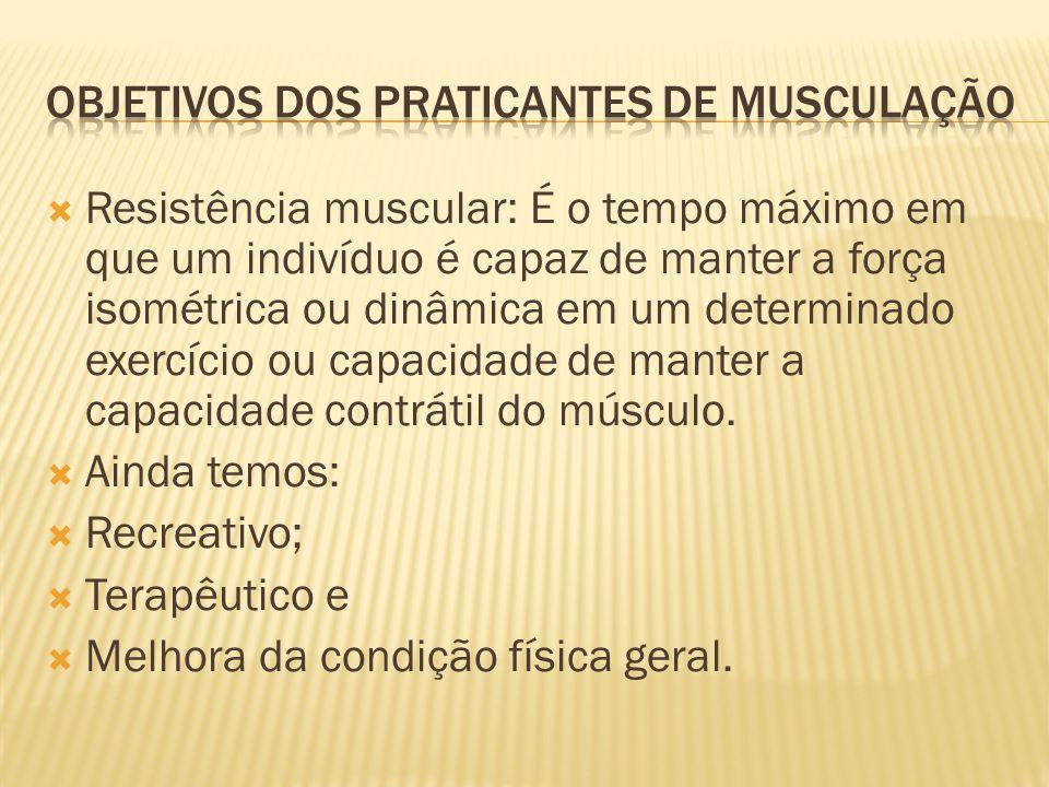  Resistência muscular: É o tempo máximo em que um indivíduo é capaz de manter a força isométrica ou dinâmica em um determinado exercício ou capacidad