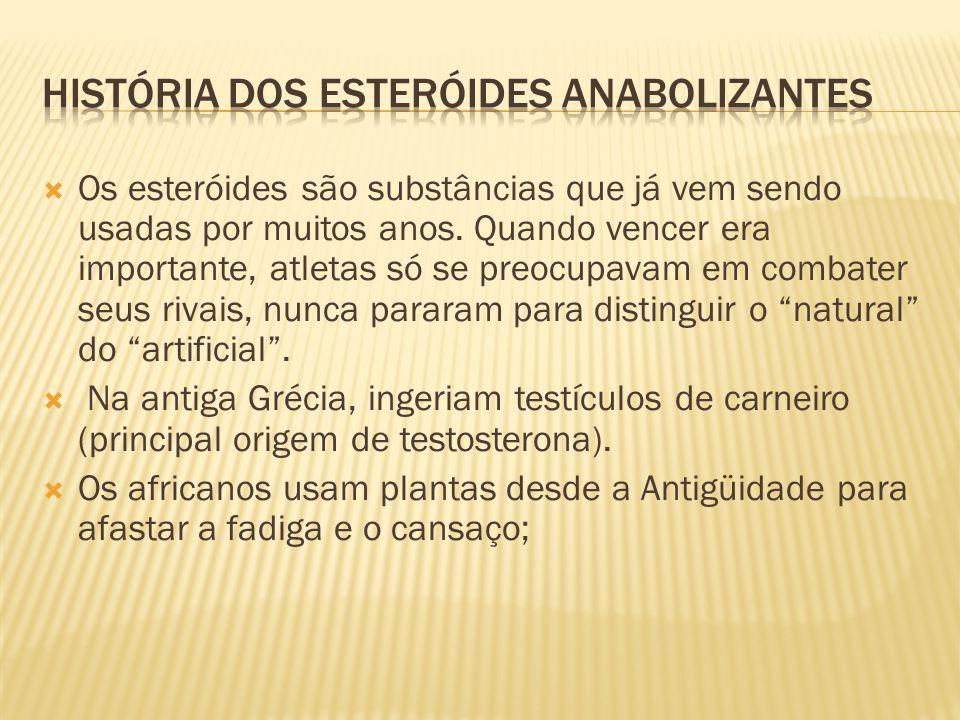  Os esteróides são substâncias que já vem sendo usadas por muitos anos. Quando vencer era importante, atletas só se preocupavam em combater seus riva