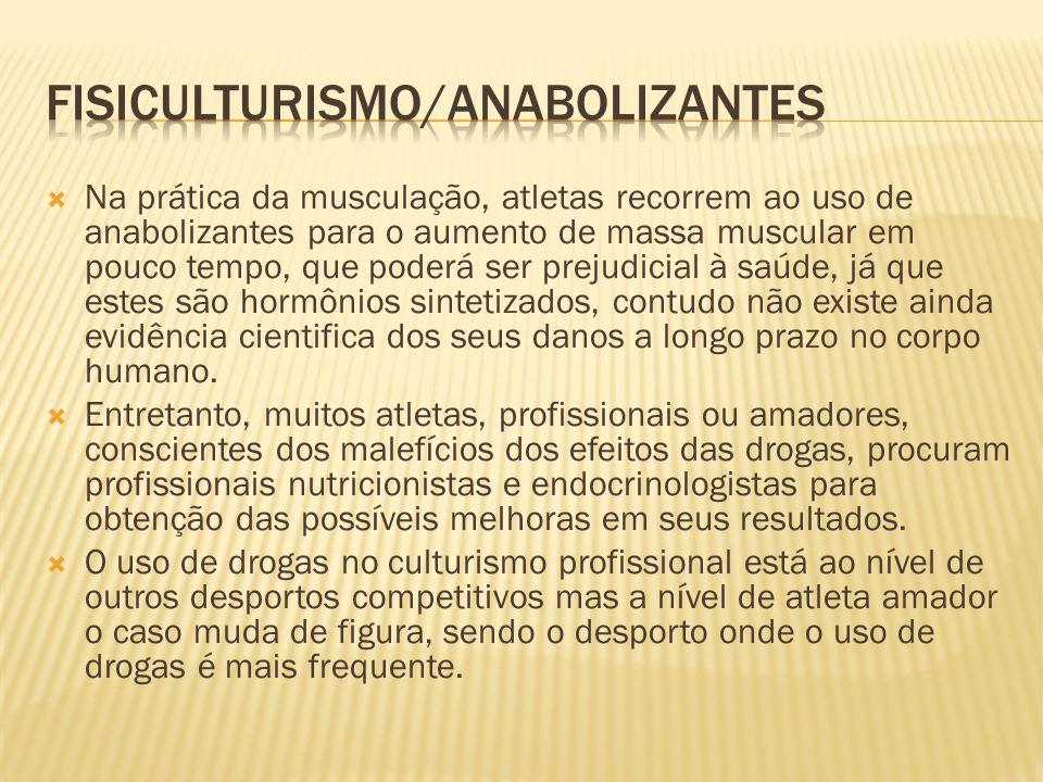  Na prática da musculação, atletas recorrem ao uso de anabolizantes para o aumento de massa muscular em pouco tempo, que poderá ser prejudicial à saú