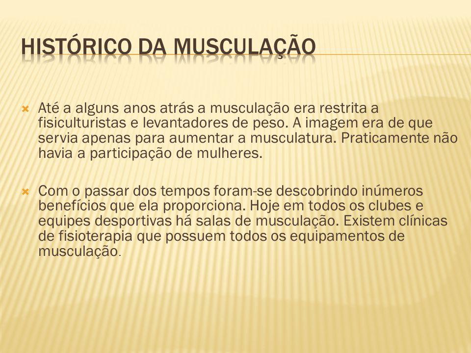  Até a alguns anos atrás a musculação era restrita a fisiculturistas e levantadores de peso. A imagem era de que servia apenas para aumentar a muscul