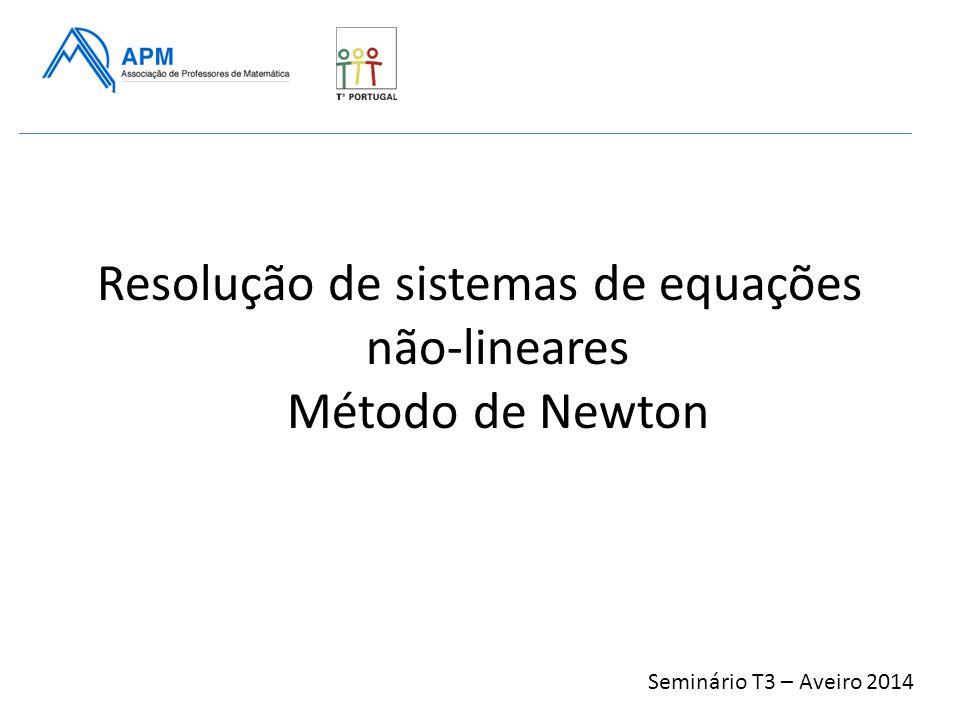 Resolução de sistemas de equações não-lineares Método de Newton Seminário T3 – Aveiro 2014
