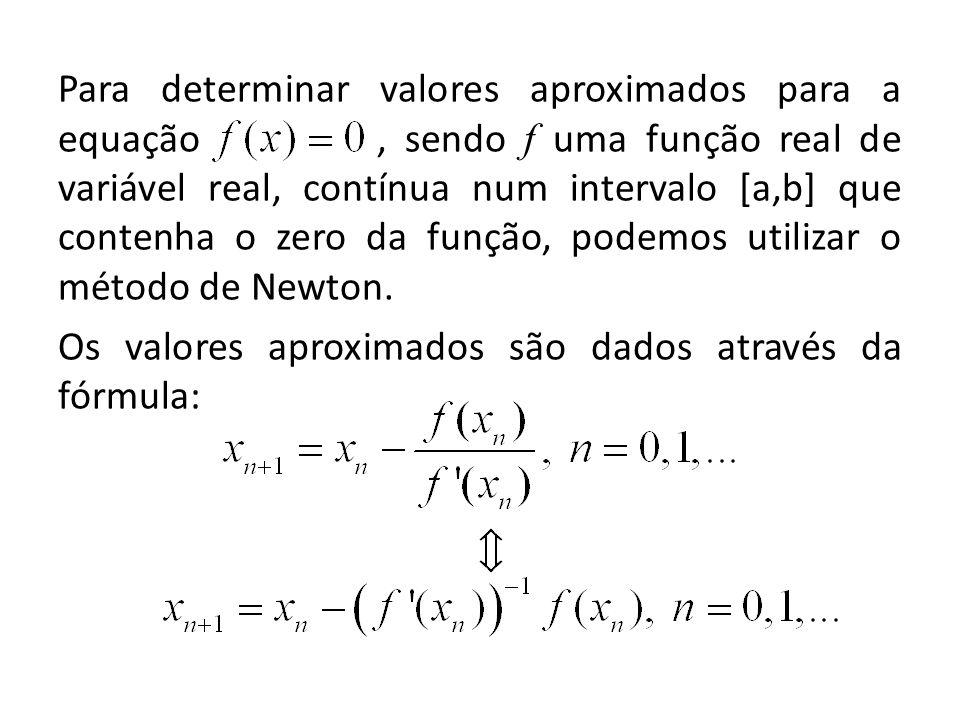 Para determinar valores aproximados para a equação, sendo f uma função real de variável real, contínua num intervalo [a,b] que contenha o zero da funç