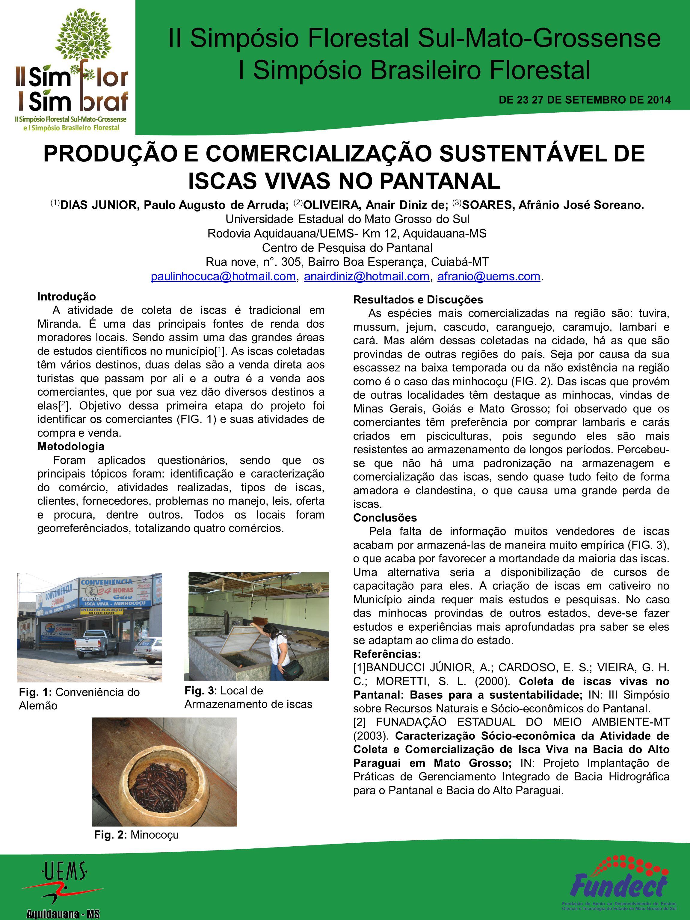 PRODUÇÃO E COMERCIALIZAÇÃO SUSTENTÁVEL DE ISCAS VIVAS NO PANTANAL (1) DIAS JUNIOR, Paulo Augusto de Arruda; (2) OLIVEIRA, Anair Diniz de; (3) SOARES, Afrânio José Soreano.