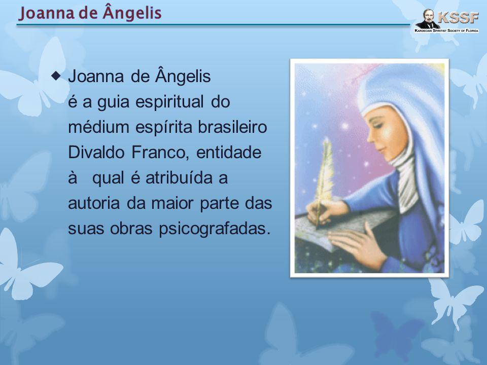  Joanna de Ângelis é a guia espiritual do médium espírita brasileiro Divaldo Franco, entidade à qual é atribuída a autoria da maior parte das suas ob