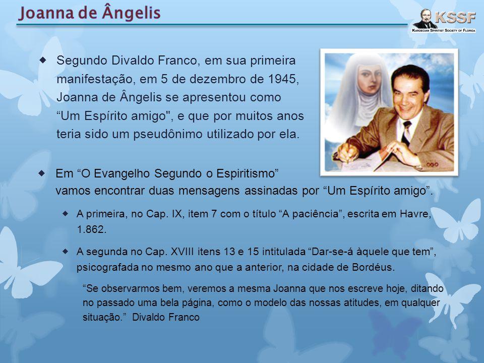 """ Segundo Divaldo Franco, em sua primeira manifestação, em 5 de dezembro de 1945, Joanna de Ângelis se apresentou como """"Um Espírito amigo"""
