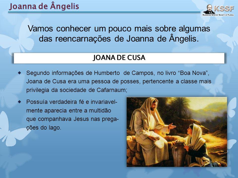 """ Segundo informações de Humberto de Campos, no livro """"Boa Nova"""", Joana de Cusa era uma pessoa de posses, pertencente a classe mais privilegia da soci"""