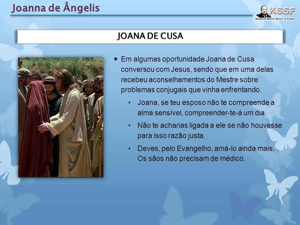  Em algumas oportunidade Joana de Cusa conversou com Jesus, sendo que em uma delas recebeu aconselhamentos do Mestre sobre problemas conjugais que vi