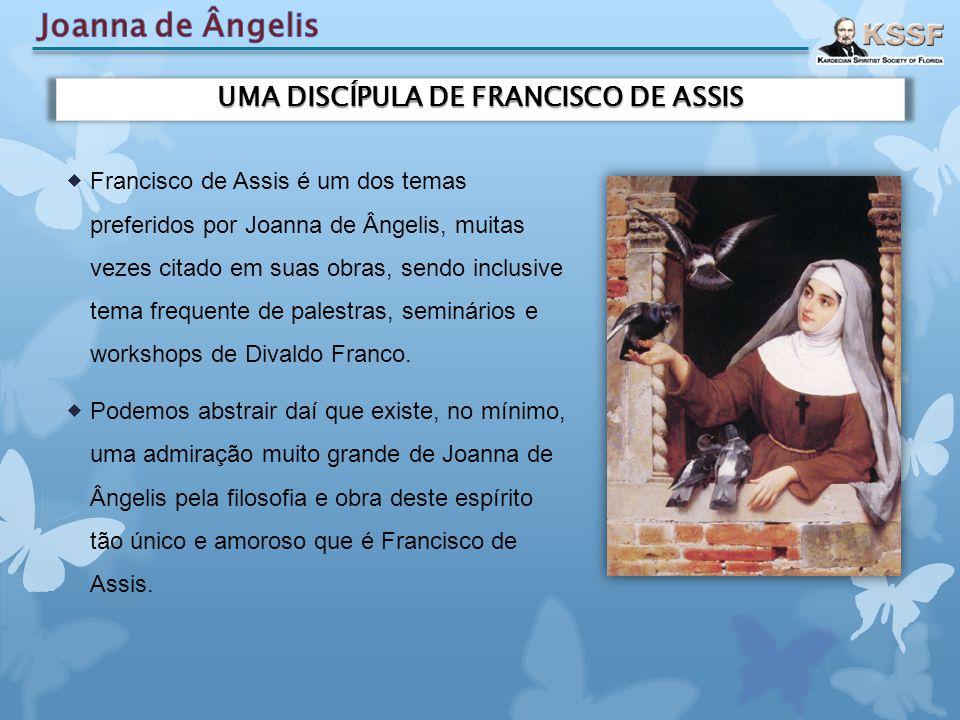 UMA DISCÍPULA DE FRANCISCO DE ASSIS  Francisco de Assis é um dos temas preferidos por Joanna de Ângelis, muitas vezes citado em suas obras, sendo inc