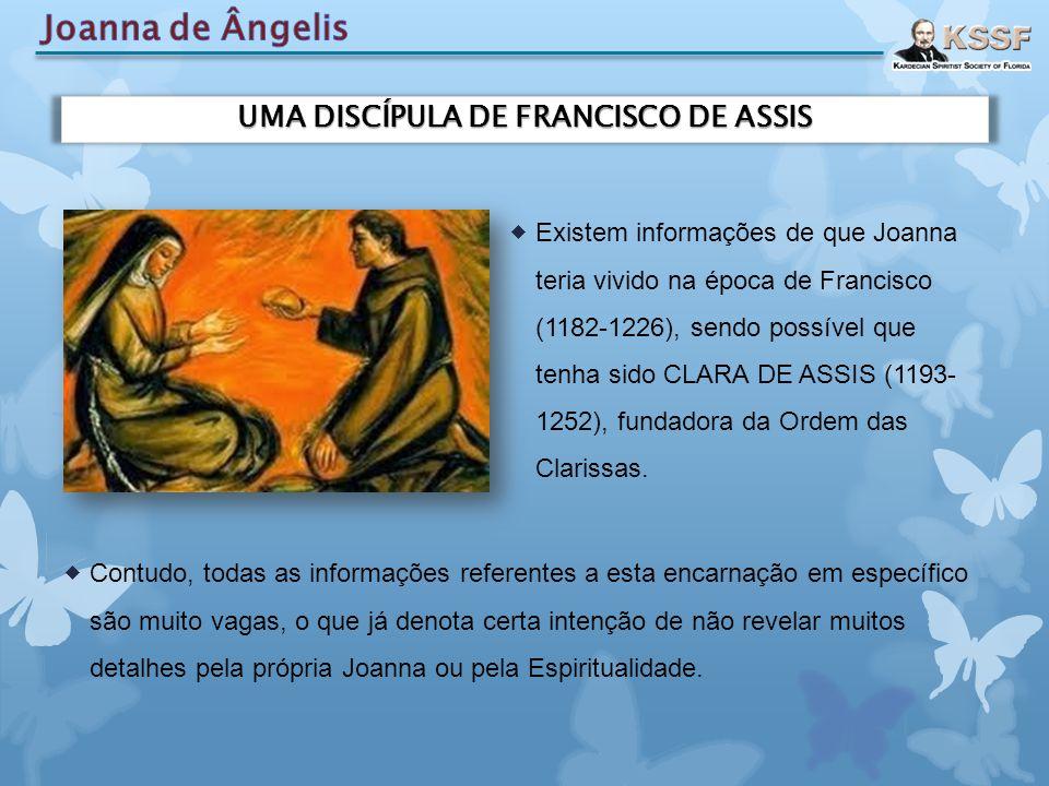 UMA DISCÍPULA DE FRANCISCO DE ASSIS  Existem informações de que Joanna teria vivido na época de Francisco (1182-1226), sendo possível que tenha sido