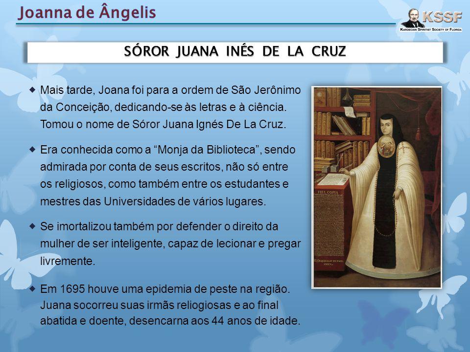  Mais tarde, Joana foi para a ordem de São Jerônimo da Conceição, dedicando-se às letras e à ciência. Tomou o nome de Sóror Juana Ignés De La Cruz. 