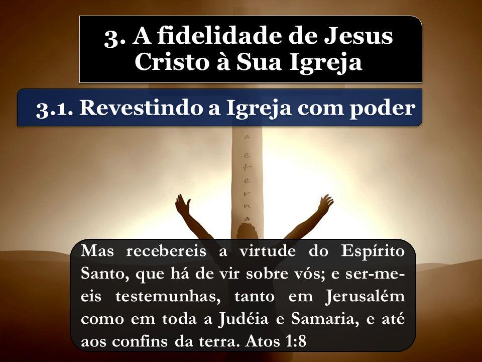 3.1. Revestindo a Igreja com poder Mas recebereis a virtude do Espírito Santo, que há de vir sobre vós; e ser-me- eis testemunhas, tanto em Jerusalém