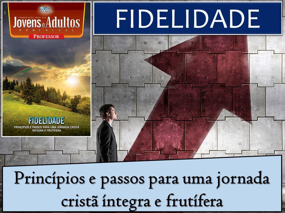 Princípios e passos para uma jornada cristã íntegra e frutífera FIDELIDADE