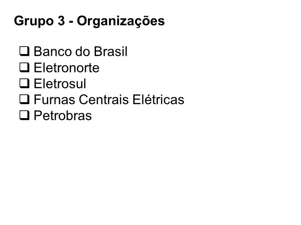  Banco do Brasil  Eletronorte  Eletrosul  Furnas Centrais Elétricas  Petrobras Grupo 3 - Organizações