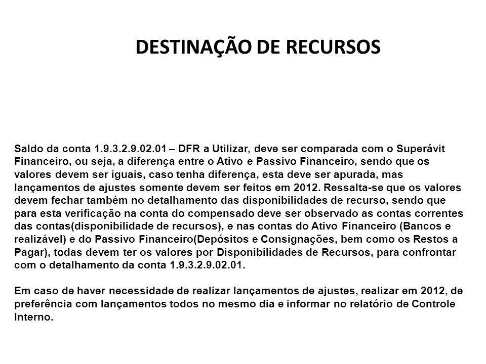 Saldo da conta 1.9.3.2.9.02.01 – DFR a Utilizar, deve ser comparada com o Superávit Financeiro, ou seja, a diferença entre o Ativo e Passivo Financeir