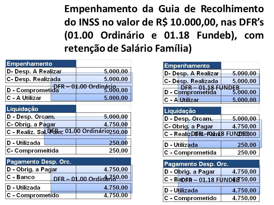DFR – 01.00 Ordinário Empenhamento da Guia de Recolhimento do INSS no valor de R$ 10.000,00, nas DFR's (01.00 Ordinário e 01.18 Fundeb), com retenção